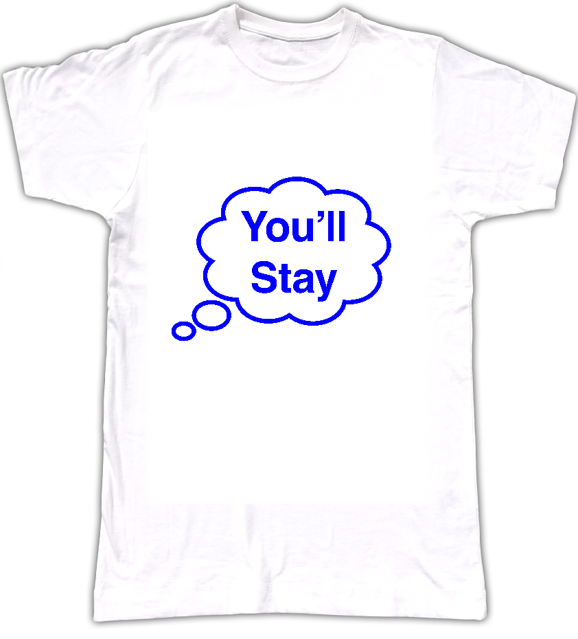 You'll Stay T-shirt